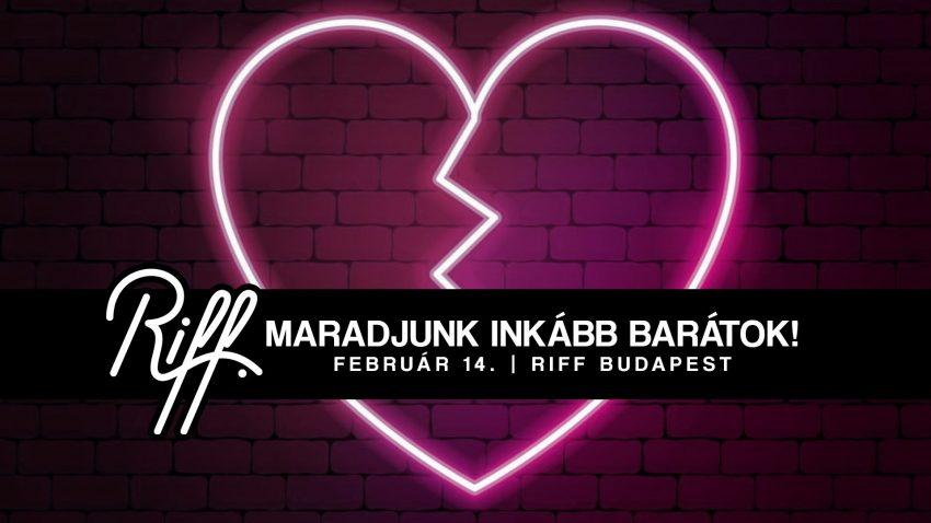 Maradjunk inkább barátok! // (Anti)Valentin-nap // Riff Budapest