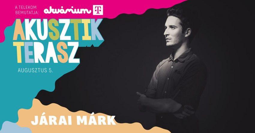 Budapesti programok 2020 augusztus : Járai Márk - Akvárium Akusztik Terasz