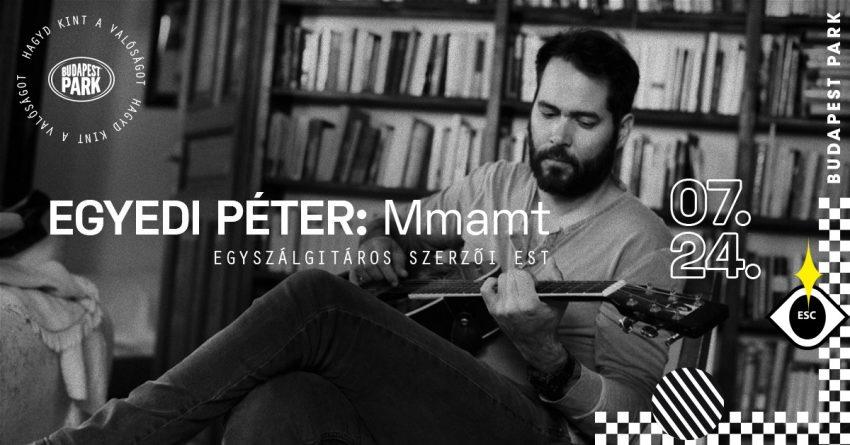 Hétvégi programok: Egyedi Péter – Mmamt egyszálgitáros szerzői est - Budapest Park