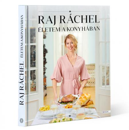 Legjobb szakácskönyvek 2020: Raj Ráchel: Életem a konyhában